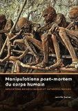 Manipulations Post-Mortem Du Corps Humain - Implications Archeologiques Et Anthropologiques