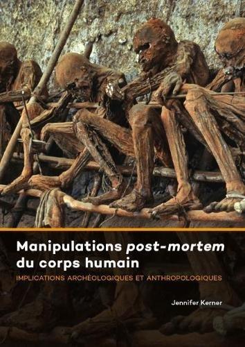 Manipulations Post-Mortem Du Corps Humain: Implications Archeologiques Et Anthropologiques par Jennifer Kerner