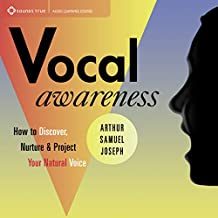 Vocal Awareness: How to Discover, Nuture, and Project Your Natural Voice