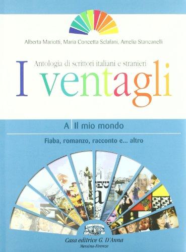 I ventagli. Antologia di scrittori italiani e stranieri. Per le Scuole superiori