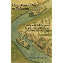 How Many Miles to Babylon?: Travels and Adventures to Egypt and Beyond, 1300 to 1640