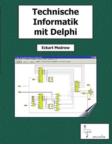 Technische Informatik mit Delphi: Technik im Internet, Schaltnetze und Schaltwerke, Mikrocomputersysteme, Simulationen, neuronale Netze