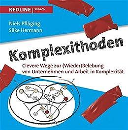 Komplexithoden: Clevere Wege zur (Wieder)Belebung von Unternehmen und Arbeit in Komplexität von [Pfläging, Niels, Hermann, Silke]