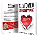 Customer Understanding: Three Ways to Put the 'Customer' in Customer Experience (and at the Heart of Your Business) (English Edition)