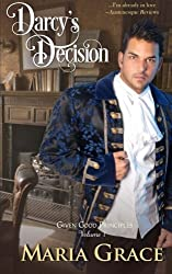 Darcy's Decision: Given Good Principles Volume 1 by Maria Grace (2011-12-29)