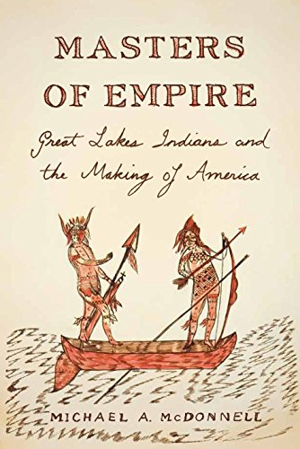 Masters of Empire: Great Lakes Indians and the Making of America (English Edition)