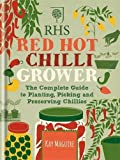 RHS Red Hot Chilli Grower: The complete guide to...