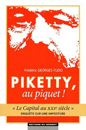 Piketty, au piquet ! : Le Capital au XXIe siècle, enquête sur une imposture