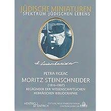Moritz Steinschneider. Begründer der wissenschaftlichen hebräischen Bibliographie (Jüdische Miniaturen)