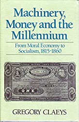 Machinery, Money and the Millennium: From Moral Economy to Socialism, 1815-1860