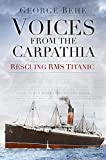 Voices from the Carpathia: Rescuing RMS Titanic (Voices from History)