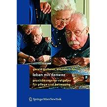 Leben mit Demenz: Praxisbezogener Ratgeber für Pflege und Betreuung