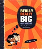 Really, Really Big Questions: About Life, the Universe, and Everything