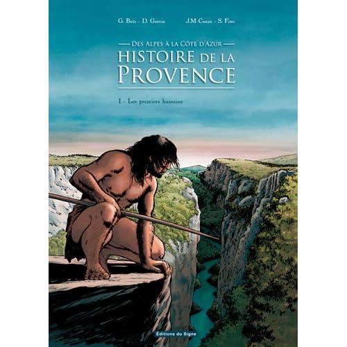 Notre histoire en Provence, Alpes et Côtes d'Azur : Tome 1, Les premiers humains entre Alpes et Méditerranée