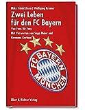 Zwei Leben für den FC Bayern: Von Fans für Fans. Mit Vorworten von Sepp Maier und Hermann Gerland