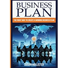 Business Plan: The Right Way To Create A Winning Business Plan: Volume 1 (Series: Essential Tools and Techniques For A Winning Business Plan & ... Proper Start Up and Project Management Guide)