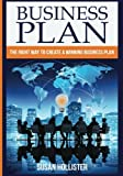 Business Plan: The Right Way To Create A Winning Business Plan (Series: Essential Tools and Techniques For A Winning Business Plan & Strategies for Proper Start Up and Project Management Guide)
