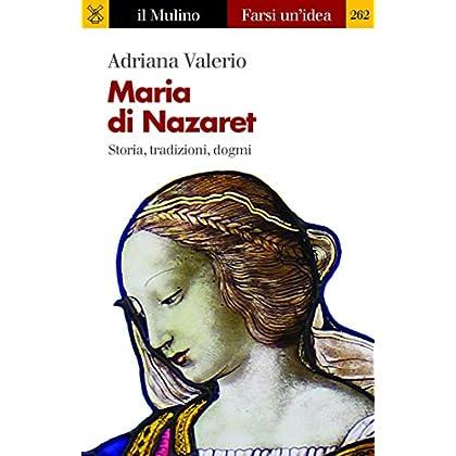 Maria Di Nazaret: Storia, Tradizioni, Dogmi (Farsi Un'idea Vol. 262)