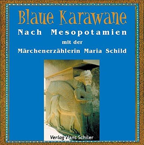 Blaue Karawane / Nach Mesopotamien mit der Märchenerzählerin Maria Schild