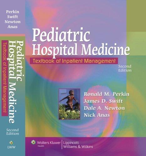 Pediatric Hospital Medicine: Textbook of Inpatient Management by Ronald M. Perkin (2007-09-01)