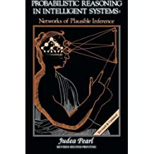 Probabilistic Reasoning in Intelligent Systems: Networks of Plausible Inference (Morgan Kaufmann Series in Representation and Reasoning) by Judea Pearl (1988-09-15)