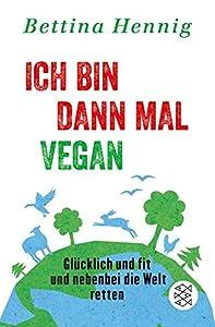 Ich bin dann mal vegan: Glücklich und fit und nebenbei die Welt retten.