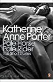 Pale Horse, Pale Rider: The Selected Stories of Katherine Anne Porter (Penguin Modern Classics)