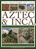 The History of the Aztec & Inca: Two Illustrated Reference Books: Discover the History, Myths and Cultures of the Ancient Peoples of Central and South ... Photographs (Two Illustrated Refrence Books)