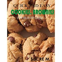 Quick and Easy Cookies,Brownies for Healthy Living: Quick and Easy Cookies,Brownies for Healthy Living