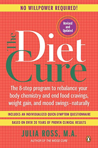 The Diet Cure: The 8-Step Program to Rebalance Your Body Chemistry and End Food Cravings, Weight Gain, and Mood Swings--Naturally -
