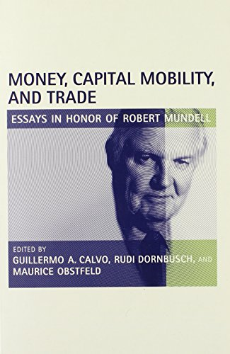 Money, Capital Mobility, and Trade: Essays in Honor of Robert A. Mundell: Essays in Honor of Robert Mundell (The MIT Press)