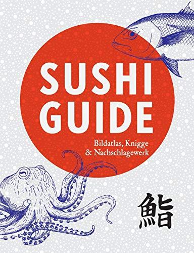 Sushi Guide: Bildatlas, Knigge und Nachschlagewerk