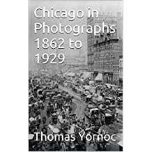 Chicago in Photographs 1862 to 1929 (English Edition)