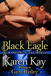 Black Eagle (The Warriors Of The Iroquois Book 1)