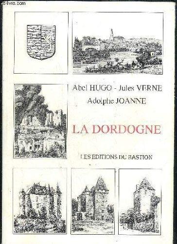 LA DORDOGNE par HUGO ABEL / VERNE JULES / JOANNE ADOLPHE