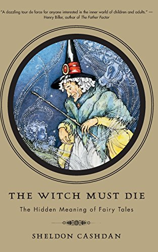 The Witch Must Die: The Hidden Meaning of Fairy Tales: How Fairy Tales Shape Our Lives