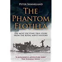 The Phantom Flotilla: The most exciting true story from the Royal Navy's history (English Edition)
