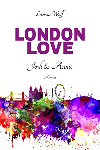 London Love: Josh & Annie von [Wolf, Larissa]