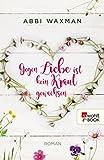 Gegen Liebe ist kein Kraut... von Abbi Waxman