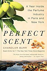 The Perfect Scent: A Year Inside the Perfume Industry in Paris and New York[ THE PERFECT SCENT: A YEAR INSIDE THE PERFUME INDUSTRY IN PARIS AND NEW YORK ] By Burr, Chandler ( Author )Jan-06-2009 Paperback