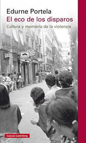 El eco de los disparos: Cultura y memoria de la violencia (Ensayo) (Spanish Edition)