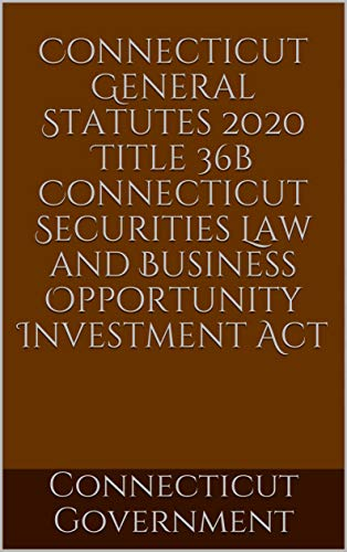 Connecticut General Statutes 2020 Title 36b Connecticut Securities Law and Business Opportunity Investment Act (English Edition)