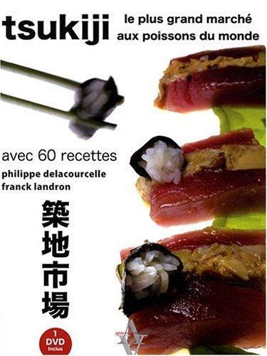 Tsukiji, le plus grand marché aux poissons du monde avec 60 recettes (inclus un DVD) de Philippe Delacourcelle (15 octobre 2009) Broché