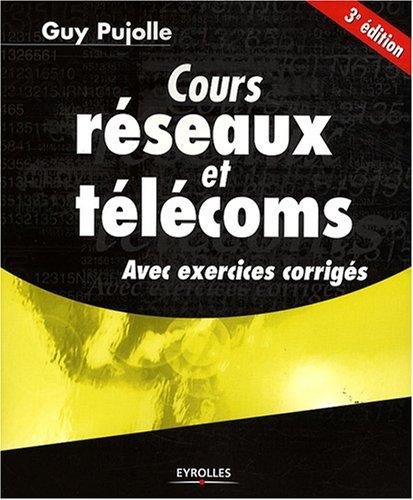 Cours réseaux et télécoms: Avec exercices corrigés par Guy Pujolle