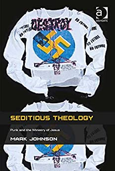 Seditious Theology: Punk and the Ministry of Jesus par [Johnson, Mark]