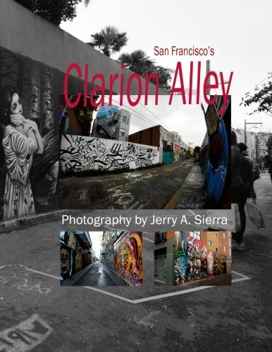 Clarion Alley: 2011 - 2013 by Mr. Jerry A. Sierra (2013-04-01)