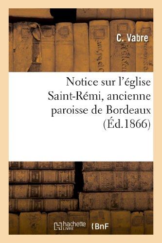 Notice sur l'église Saint-Rémi, ancienne paroisse de Bordeaux