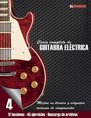 Curso completo de guitarra eléctrica nivel 4: Mejore su técnica y adquiera recursos de composición: Volume 4 por Miguel Antonio Martinez