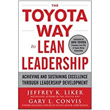 The Toyota Way to Lean Leadership: Achieving and Sustaining Excellence through Leadership Development by Jeffrey K Liker (2011-08-06)
