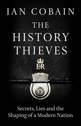 The History Thieves: Secrets, Lies and the Shaping of a Modern Nation by Ian Cobain (2016-09-01)